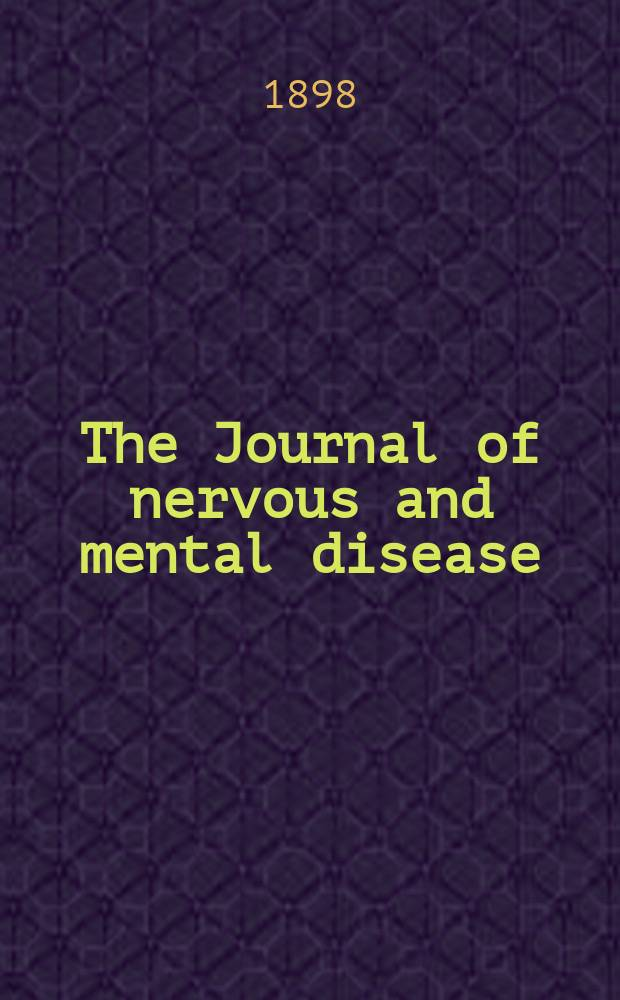 The Journal of nervous and mental disease : An educational journal of neuropsychiatry Founded in 1874 by J.S. Jewell. Vol.25, №8