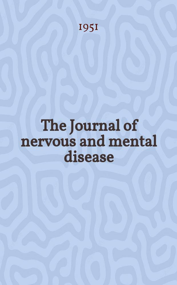 The Journal of nervous and mental disease : An educational journal of neuropsychiatry Founded in 1874 by J.S. Jewell. Vol.113, №3(831)