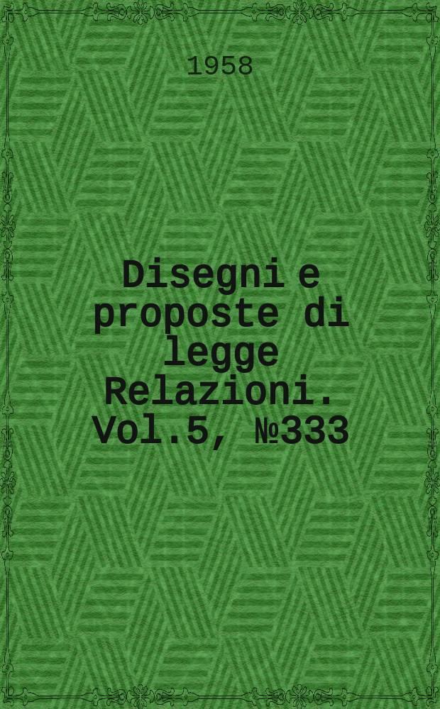 Disegni e proposte di legge Relazioni. Vol.5, №333
