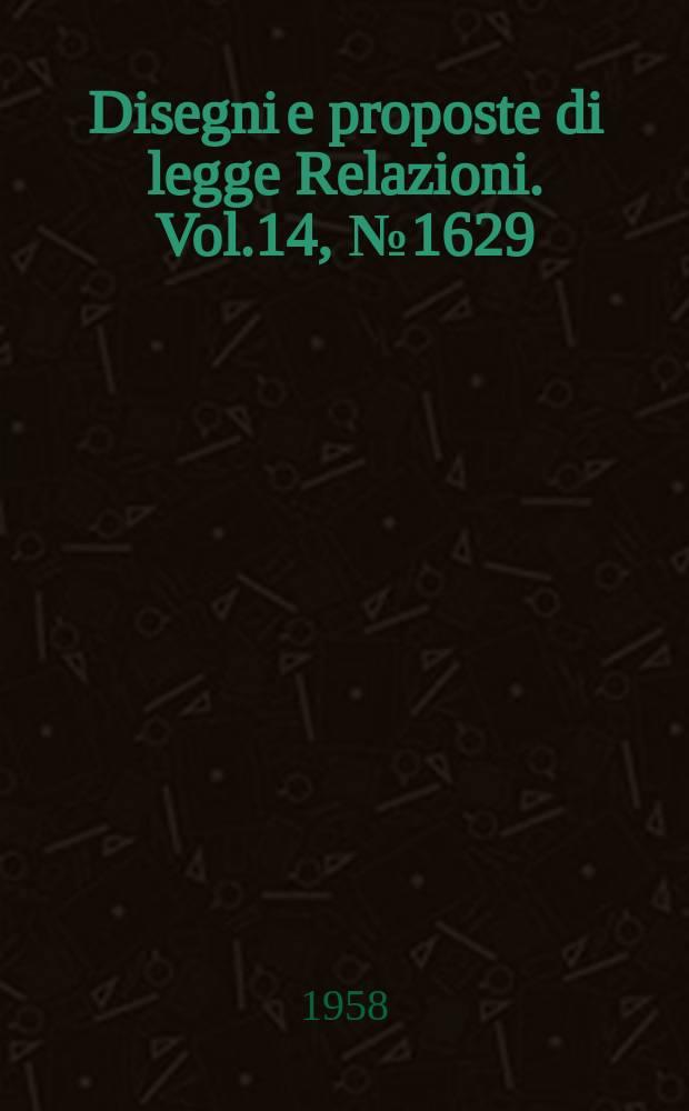 Disegni e proposte di legge Relazioni. Vol.14, №1629