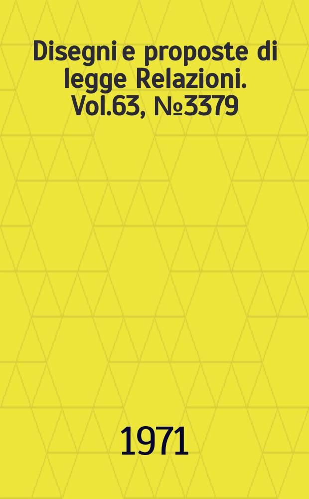 Disegni e proposte di legge Relazioni. Vol.63, №3379