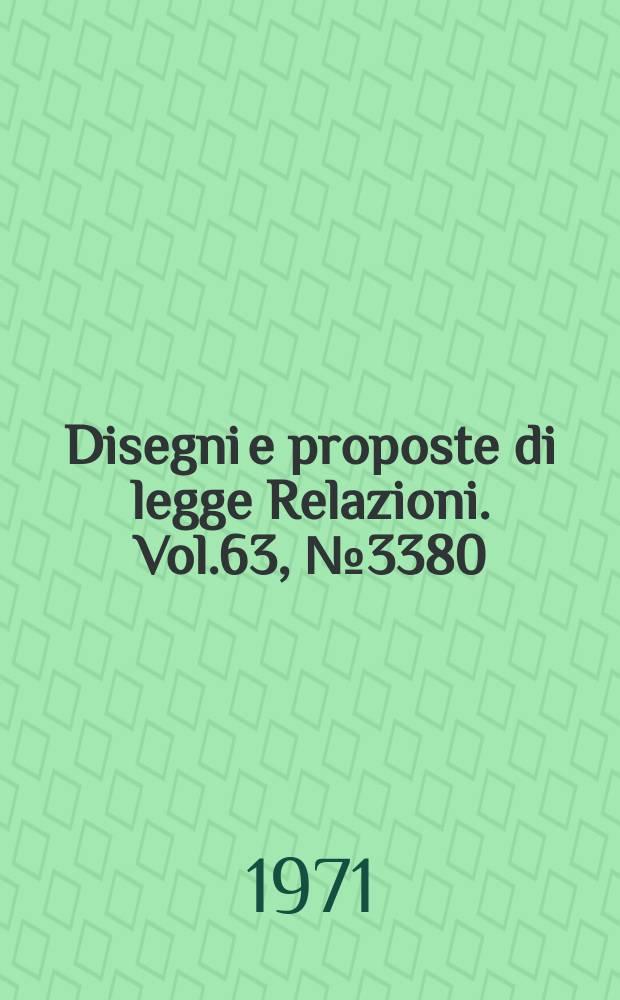 Disegni e proposte di legge Relazioni. Vol.63, №3380