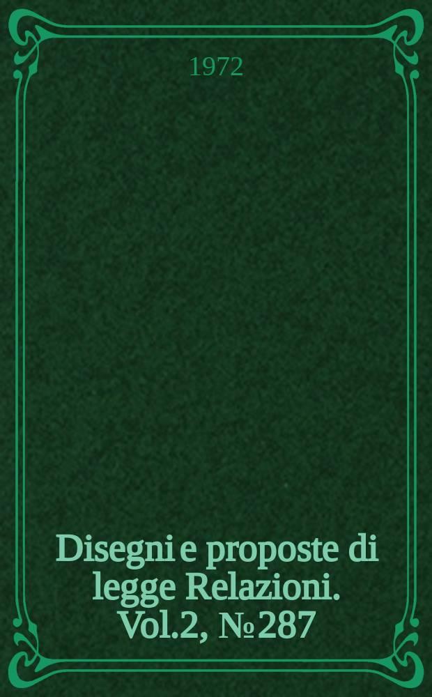 Disegni e proposte di legge Relazioni. Vol.2, №287