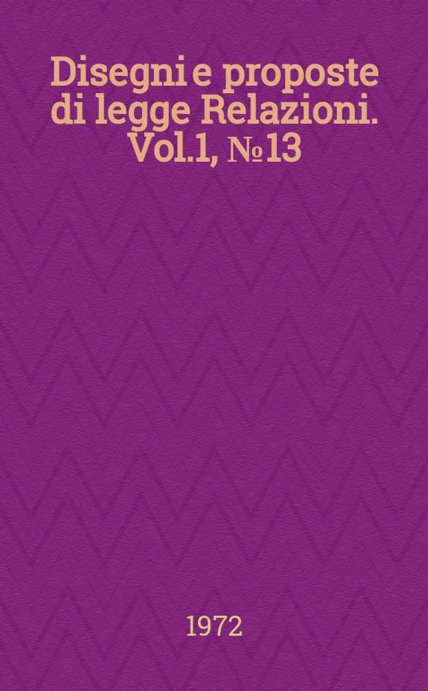 Disegni e proposte di legge Relazioni. Vol.1, №13