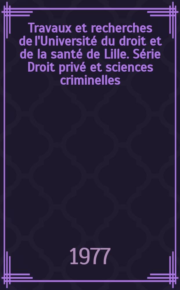 Travaux et recherches de l'Université du droit et de la santé de Lille. Série Droit privé et sciences criminelles