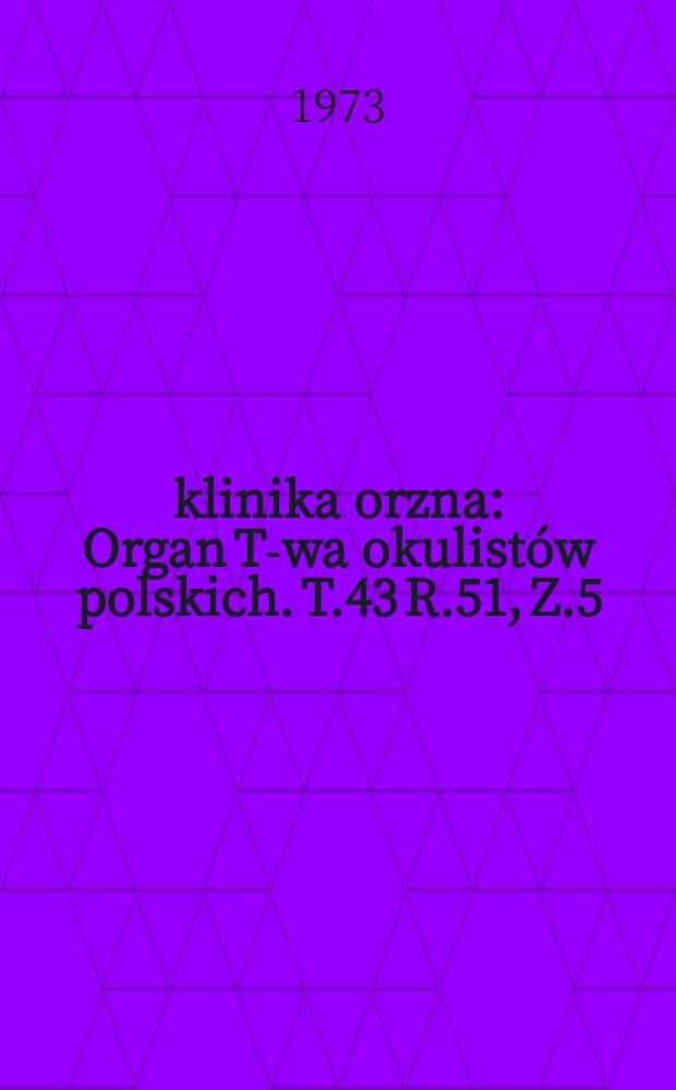 klinika orzna : Organ T-wa okulistów polskich. T.43 R.51, Z.5(190) : Sympozium retinologicum 3 Posnaniae 1972 [Acta] P.1-2;z10-11 Polskie towarzystwo okulistyczne [Materiały] Cz.1-2