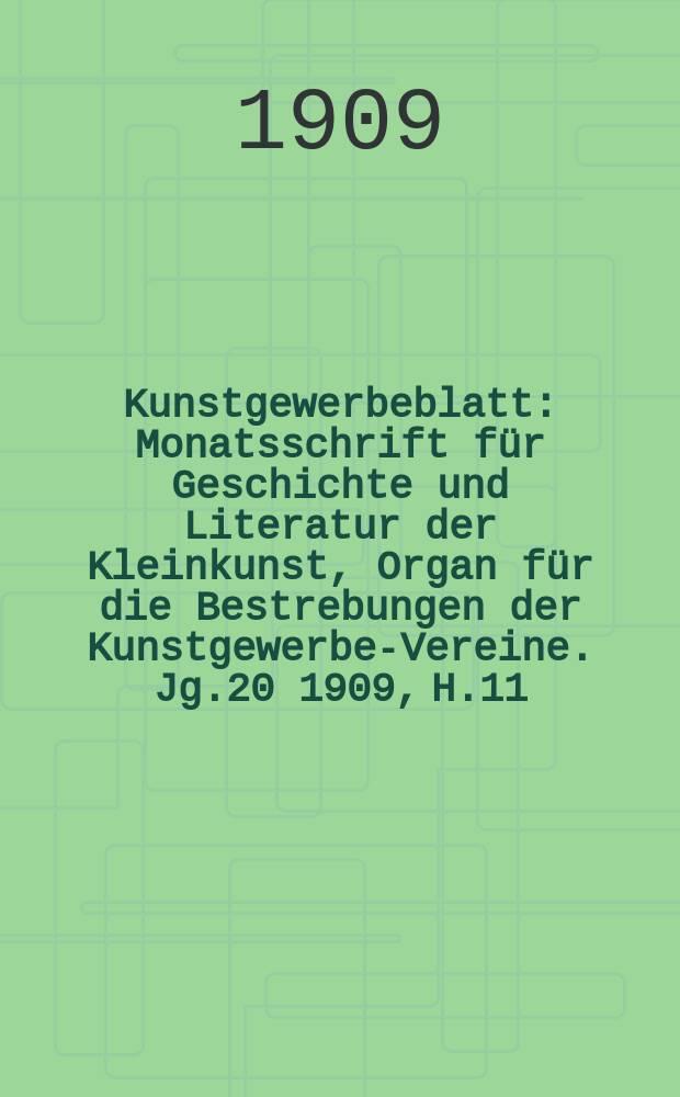 Kunstgewerbeblatt : Monatsschrift für Geschichte und Literatur der Kleinkunst, Organ für die Bestrebungen der Kunstgewerbe-Vereine. Jg.20 1909, H.11