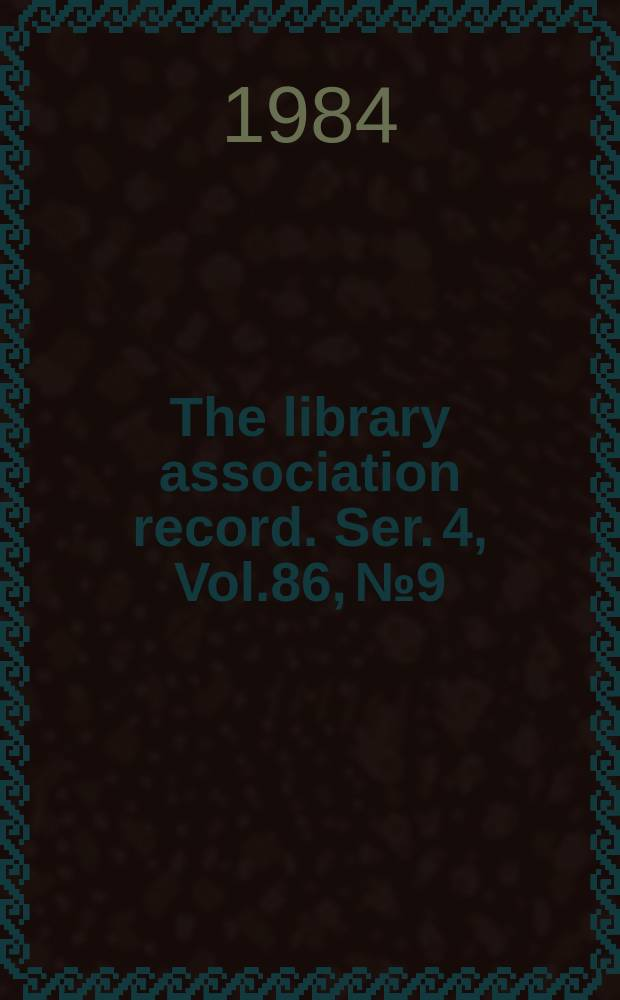The library association record. Ser. 4, Vol.86, №9