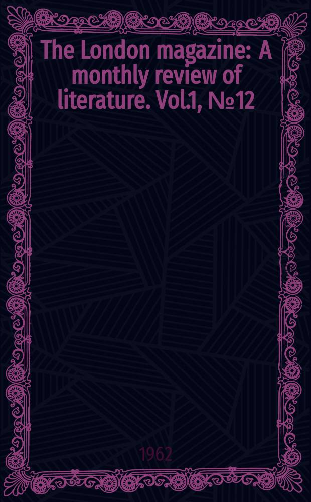 The London magazine : A monthly review of literature. Vol.1, №12
