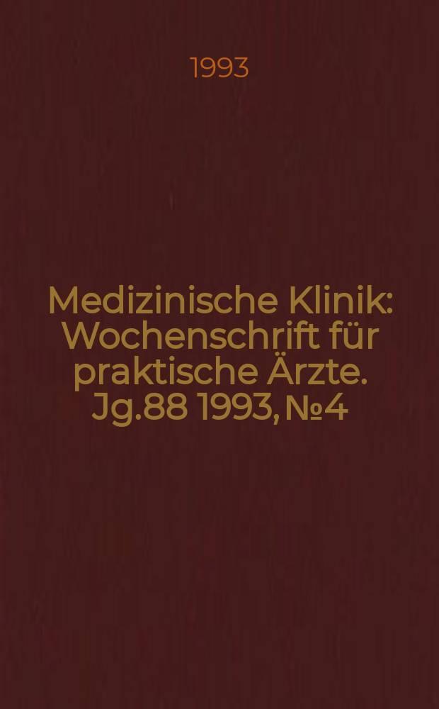 Medizinische Klinik : Wochenschrift für praktische Ärzte. Jg.88 1993, №4