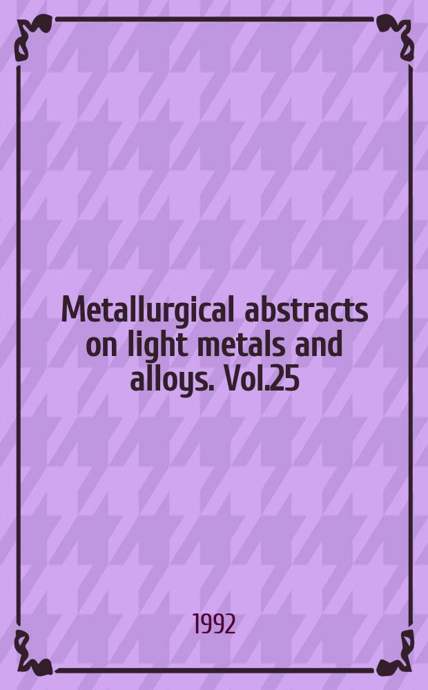 Metallurgical abstracts on light metals and alloys. Vol.25 : 1991-1992