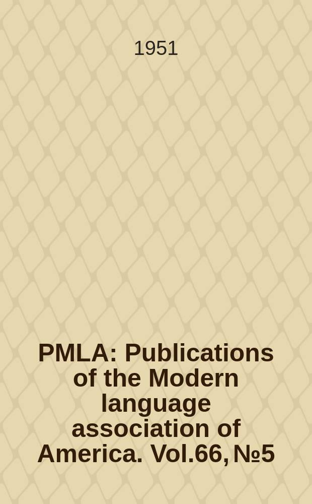 PMLA : Publications of the Modern language association of America. Vol.66, №5