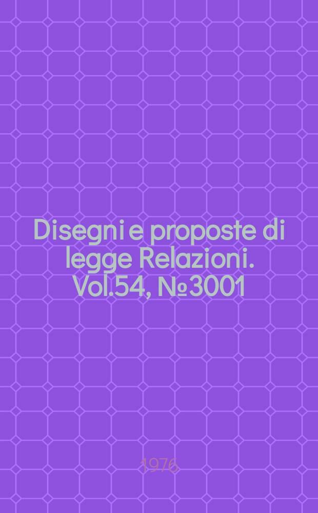 Disegni e proposte di legge Relazioni. Vol.54, №3001