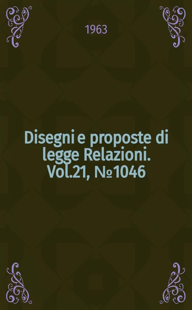 Disegni e proposte di legge Relazioni. Vol.21, №1046