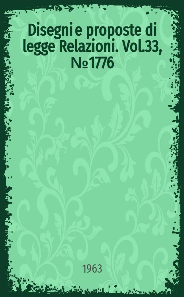 Disegni e proposte di legge Relazioni. Vol.33, №1776