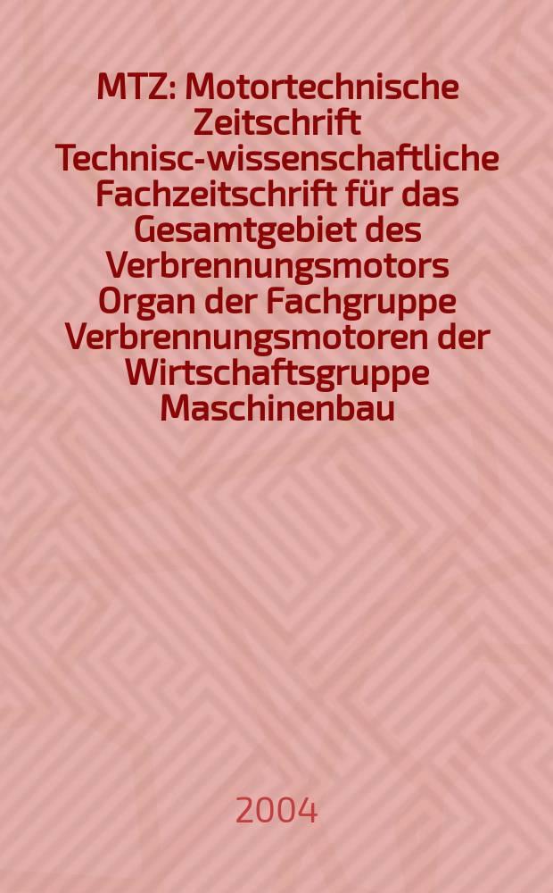 MTZ : Motortechnische Zeitschrift Technisch- wissenschaftliche Fachzeitschrift für das Gesamtgebiet des Verbrennungsmotors Organ der Fachgruppe Verbrennungsmotoren der Wirtschaftsgruppe Maschinenbau. Jg.65 2004, №1