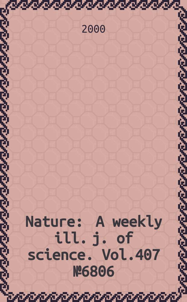 Nature : A weekly ill. j. of science. Vol.407 №6806
