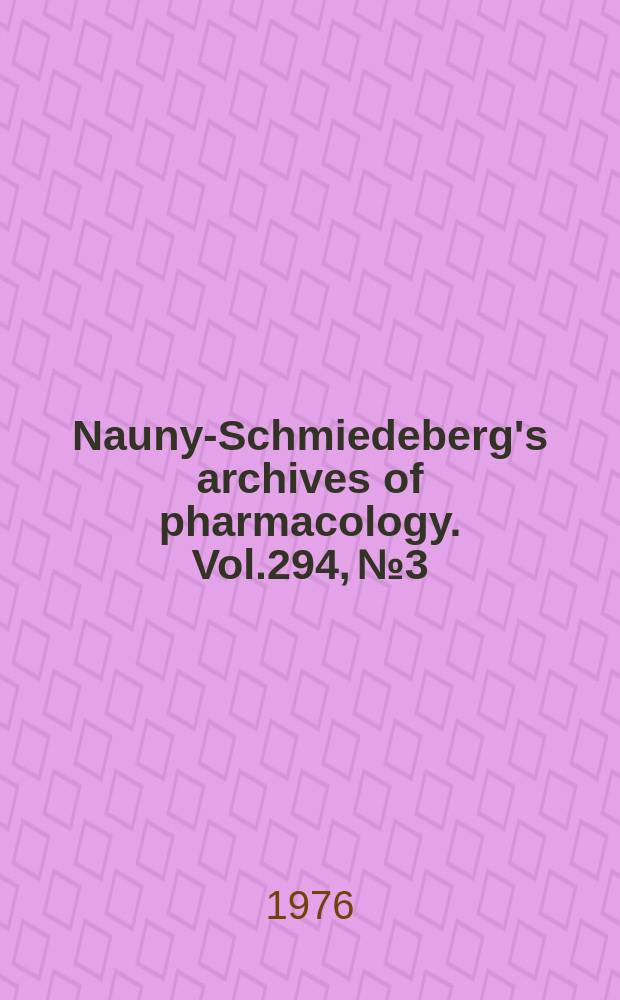 Naunyn- Schmiedeberg's archives of pharmacology. Vol.294, №3