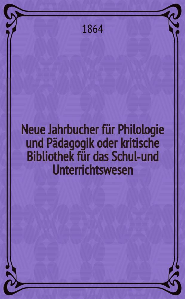 Neue Jahrbucher für Philologie und Pädagogik oder kritische Bibliothek für das Schul-und Unterrichtswesen : In Verbindung mit einem Verein von Gelehrten. Jg.10(34) 1864, Bd.89, H.3