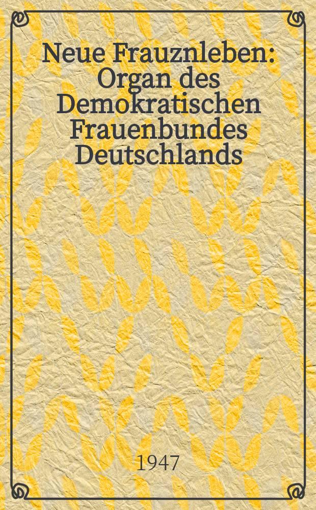 Neue Frauznleben : Organ des Demokratischen Frauenbundes Deutschlands (Landesverbandsachsen) : Verantwortlicher Red.: Majoll Ch. Blüttner