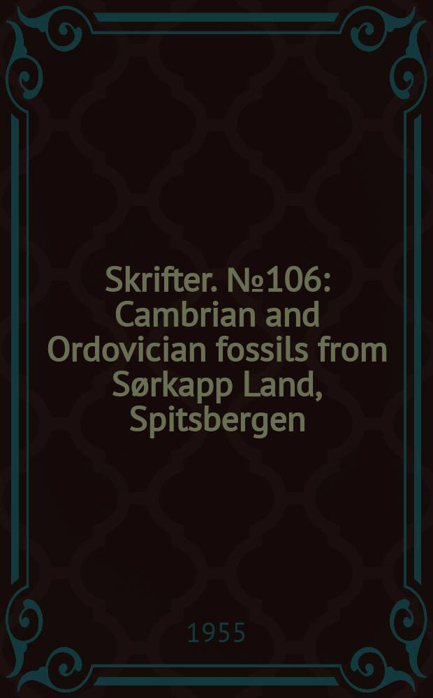 Skrifter. №106 : Cambrian and Ordovician fossils from Sørkapp Land, Spitsbergen