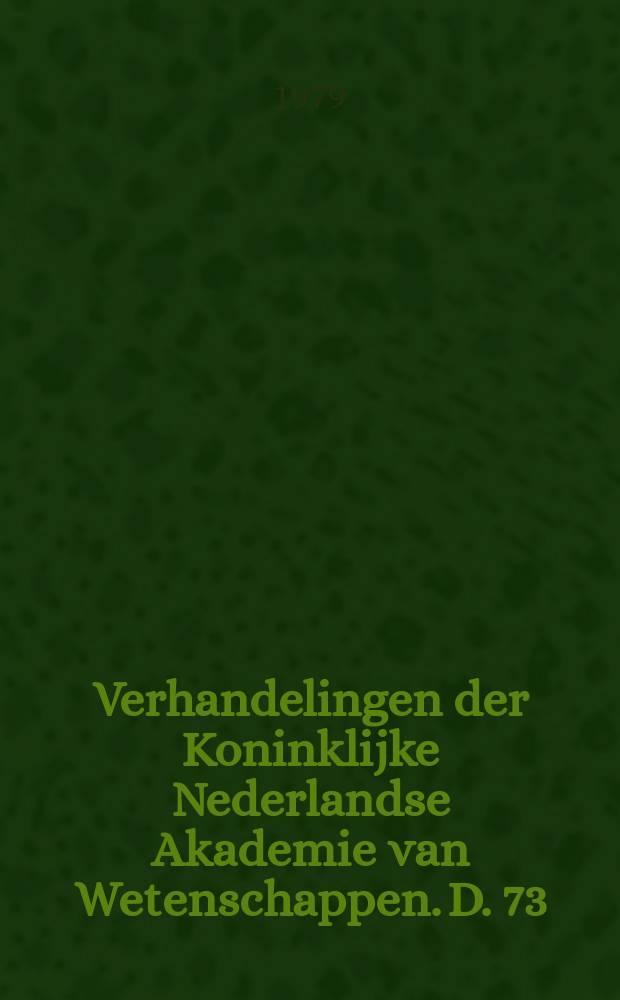 Verhandelingen der Koninklijke Nederlandse Akademie van Wetenschappen. D. 73