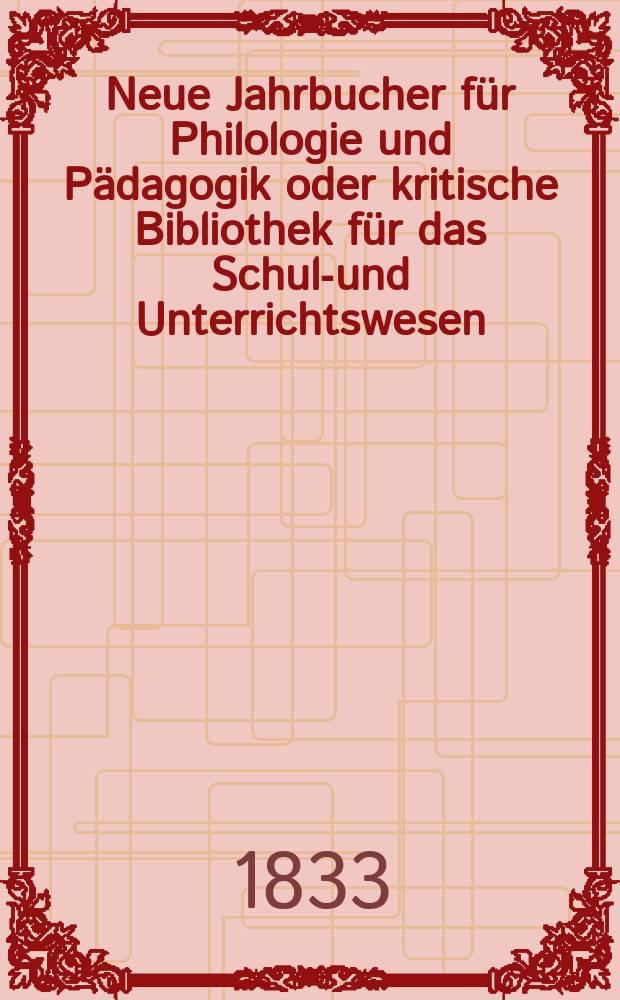 Neue Jahrbucher für Philologie und Pädagogik oder kritische Bibliothek für das Schul-und Unterrichtswesen : In Verbindung mit einem Verein von Gelehrten. Jg.3 1833, Bd.9, H.1