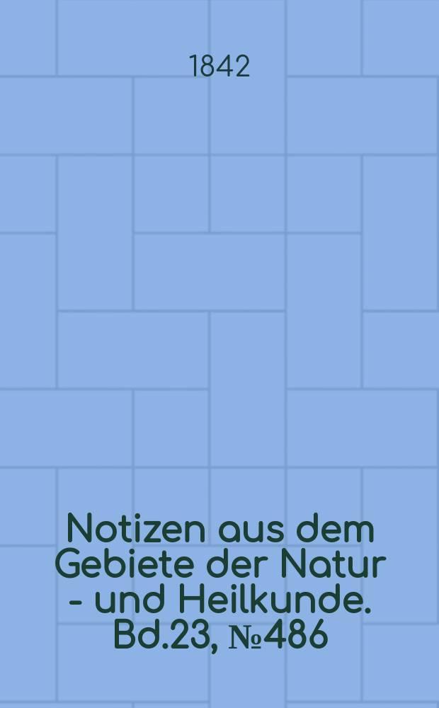 Notizen aus dem Gebiete der Natur - und Heilkunde. Bd.23, №486