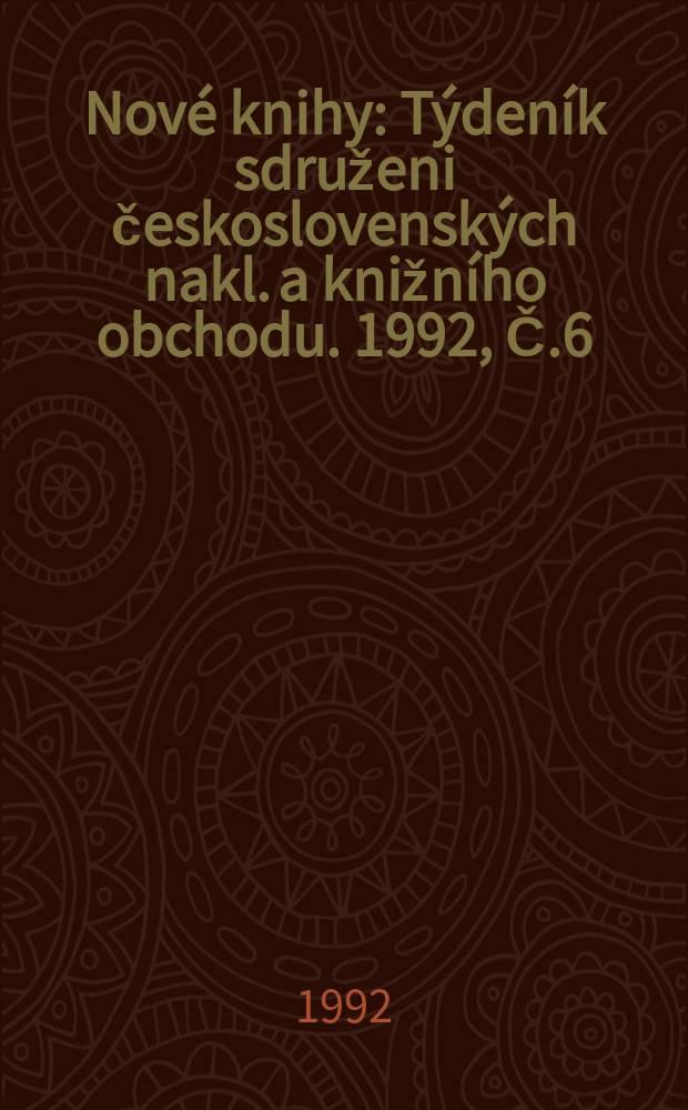 Nové knihy : Týdeník sdruženi československých nakl. a knižního obchodu. 1992, Č.6