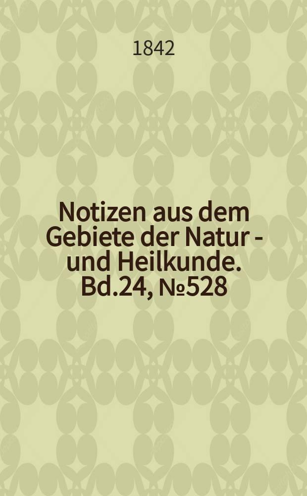 Notizen aus dem Gebiete der Natur - und Heilkunde. Bd.24, №528