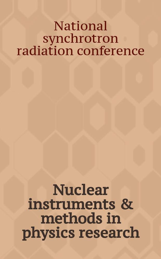 Nuclear instruments & methods in physics research : a journal on accelerators, instrumentation and techniques applied to research in nuclear and atomic physics, materials science and related fields in physics. Vol.470, №1/2 : Proceedings of the 13th National synchrotron radiation conference, Novosibirsk, Russia, July 17-21, 2000