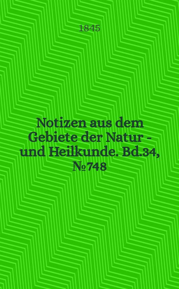 Notizen aus dem Gebiete der Natur - und Heilkunde. Bd.34, №748