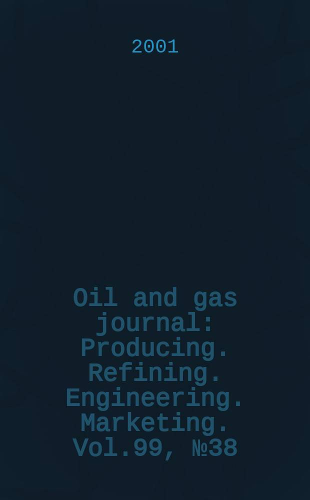 Oil and gas journal : Producing. Refining. Engineering. Marketing. Vol.99, №38