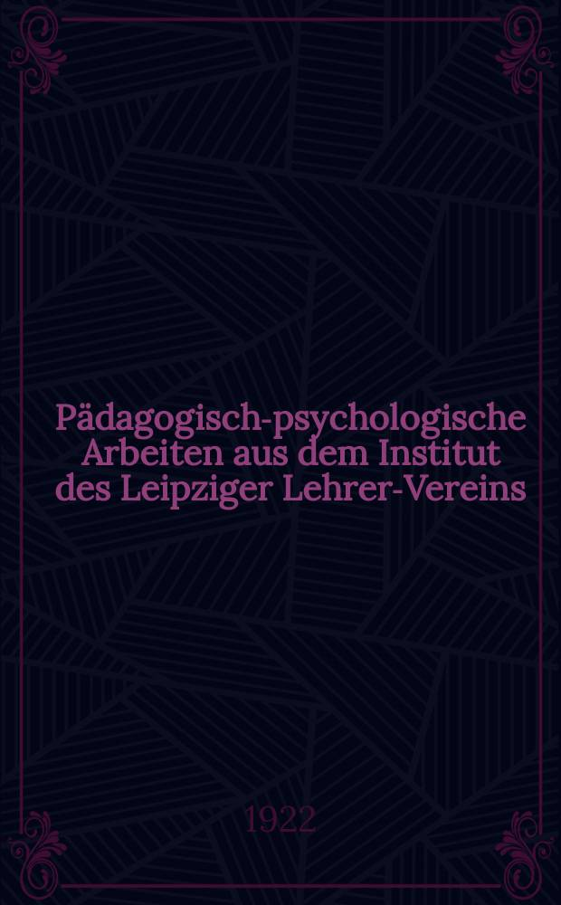Pädagogisch-psychologische Arbeiten aus dem Institut des Leipziger Lehrer-Vereins