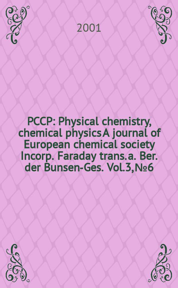 PCCP : Physical chemistry, chemical physics A journal of European chemical society Incorp. Faraday trans. a. Ber. der Bunsen-Ges. Vol.3, №6