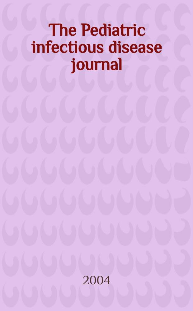 The Pediatric infectious disease journal : A journal for clinicians. Vol.23, №3
