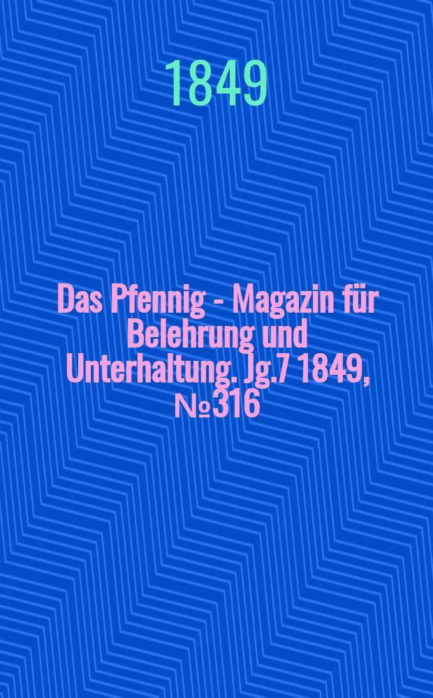 Das Pfennig - Magazin für Belehrung und Unterhaltung. Jg.7 1849, №316