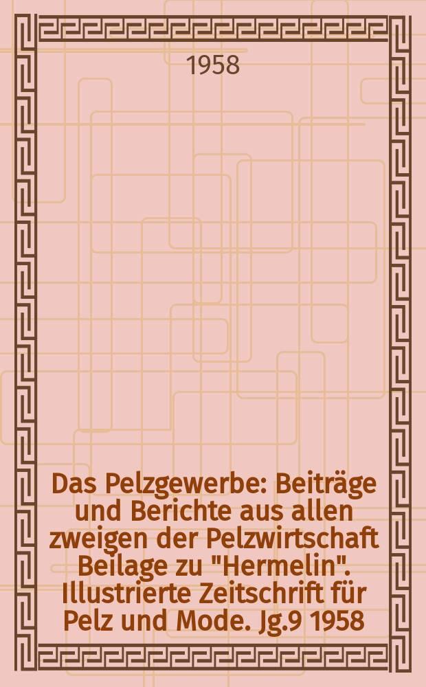 """Das Pelzgewerbe : Beiträge und Berichte aus allen zweigen der Pelzwirtschaft Beilage zu """"Hermelin"""". Illustrierte Zeitschrift für Pelz und Mode. Jg.9 1958, №5"""
