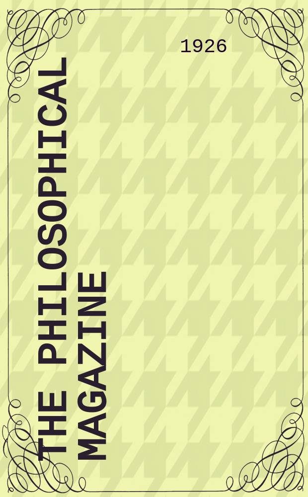 The Philosophical magazine : Comprehending the various branches of science the liberal and fine arts, agriculture, manufactures and commerce. Vol.2 1926, №6