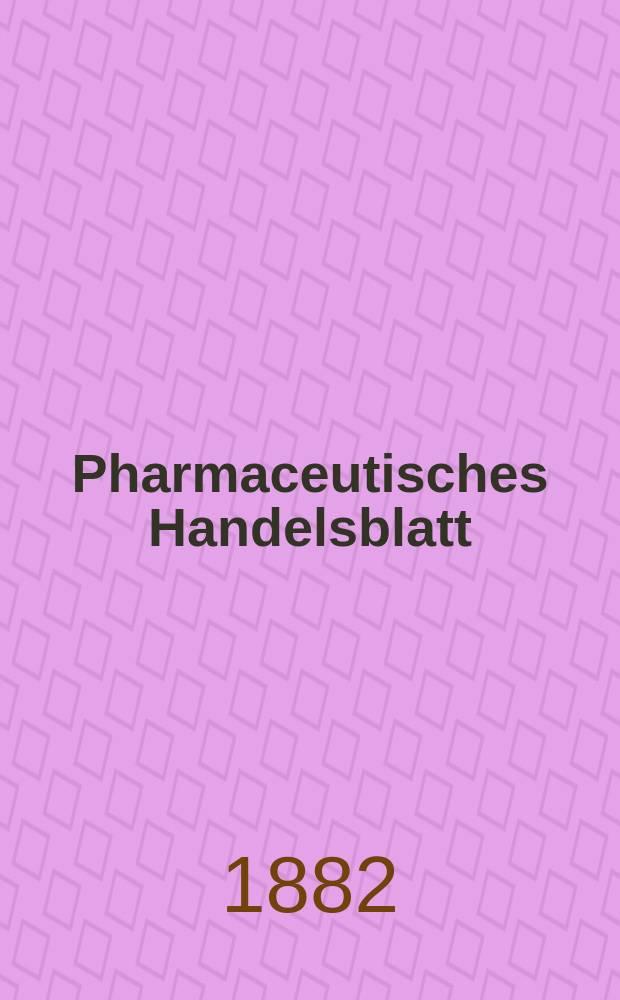 Pharmaceutisches Handelsblatt : Organ für Apotheker, Droguisten, und Fabrikanten chemischer Producte Supplement der Pharmaceutischen Zeitung. 1882, №4