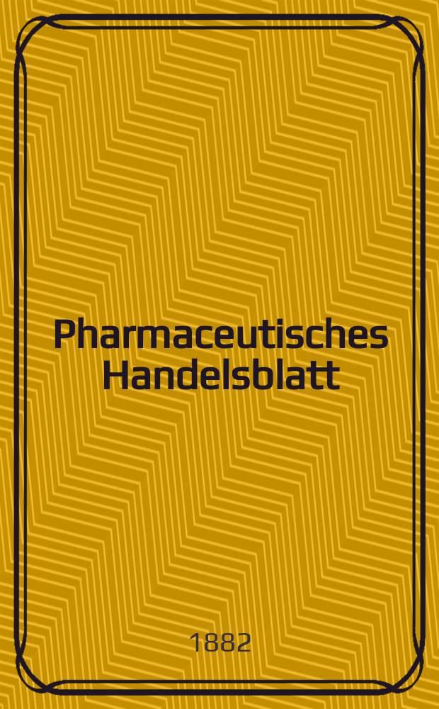 Pharmaceutisches Handelsblatt : Organ für Apotheker, Droguisten, und Fabrikanten chemischer Producte Supplement der Pharmaceutischen Zeitung. 1882, №20