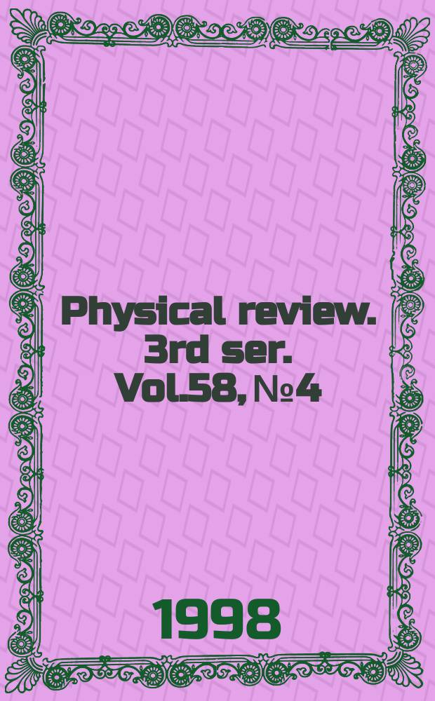 Physical review. 3rd ser. Vol.58, №4