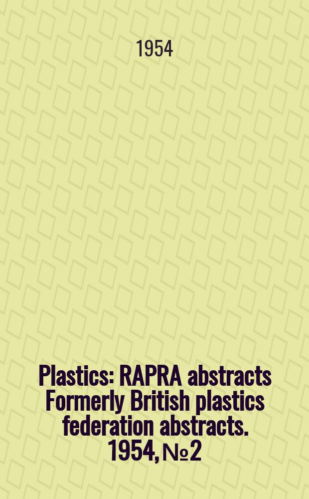 Plastics : RAPRA abstracts Formerly British plastics federation abstracts. 1954, №2