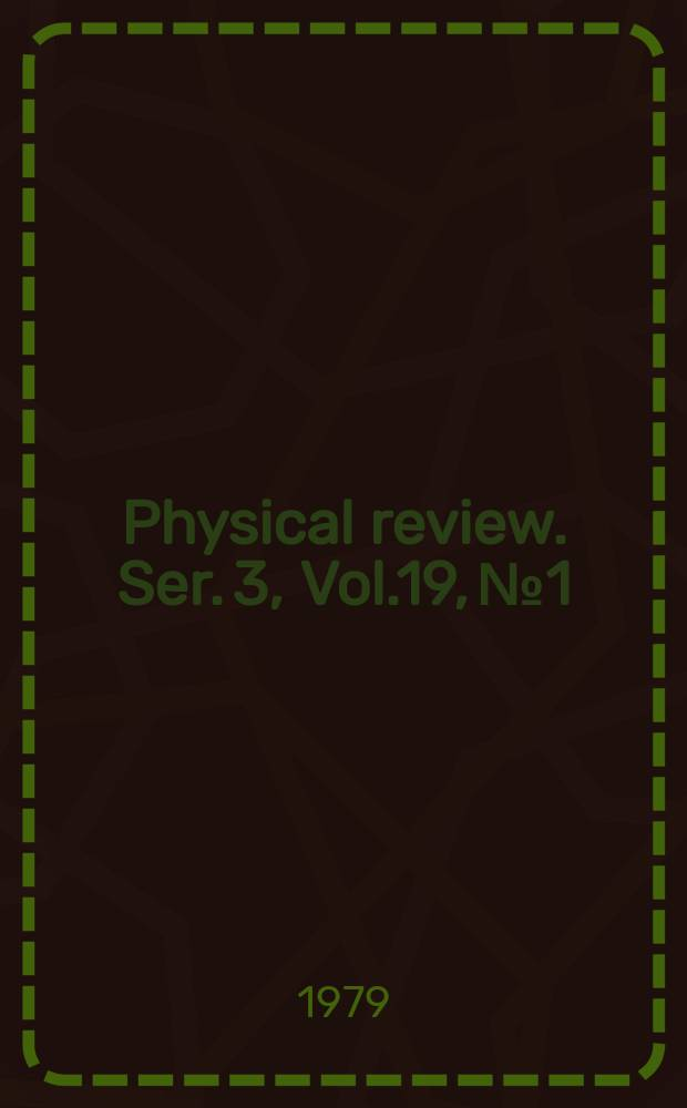 Physical review. Ser. 3, Vol.19, №1
