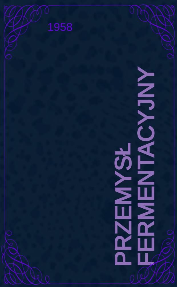 Przemysł fermentacyjny : Dwumiesięcznik : Organ Stowarzyszenia naukowo- technicznego inżynierów i techników przemysłu spożywczego