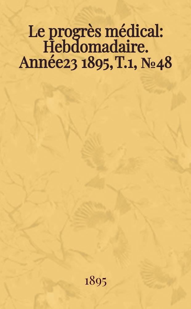 Le progrès médical : Hebdomadaire. Année23 1895, T.1, №48