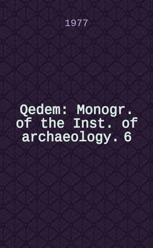 Qedem : Monogr. of the Inst. of archaeology. 6 : The inscriptions of Wadi Haggag, Sinai