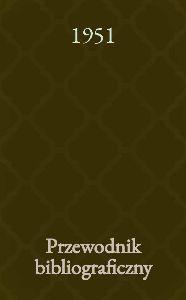 Przewodnik bibliograficzny : Urzędowy wykaz druków wyd. w Rzeczypospolitej Polskiej i poloniców zagranicznych, opracowany w Bibliotece narodowej. Ser.2, R.7(19) 1951, №15