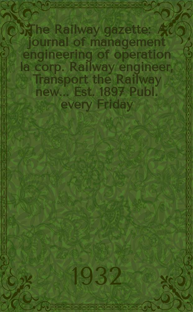 The Railway gazette : A journal of management engineering of operation la corp. Railway engineer, Transport the Railway new ... Est. 1897 Publ. every Friday. Vol.56, №19