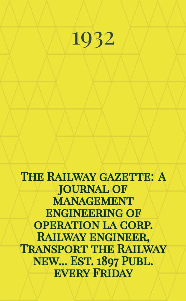 The Railway gazette : A journal of management engineering of operation la corp. Railway engineer, Transport the Railway new ... Est. 1897 Publ. every Friday. Vol.57, №15